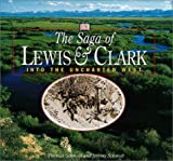 Schmidt, Thomas: The Saga of Lewis and Clark: Into the Uncharted West