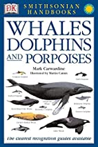 Whales, Dolphins and Porpoises by Mark…