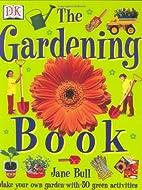 The Gardening Book by Jane Bull