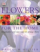 Flowers for the Home by Malcolm Hillier