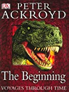 The Beginning by Peter Ackroyd