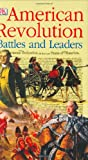 DK Publishing: American Revolution Battles and Leaders
