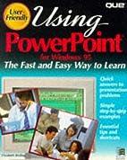 Using Powerpoint F/windows 95 (User Friendly…