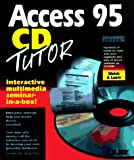Perry, Greg M.: Access 95 Tutor: The Interactive Seminar in a Box