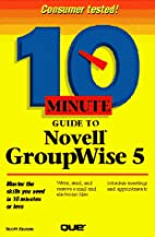 10 Minute Guide to Groupwise 5 by Scott…