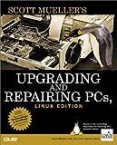 Mueller, Scott: Upgrading and Repairing PCs, Linux Edition (Upgrading & Repairing)