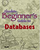 Petersen, John V.: Absolute Beginner's Guide to Databases