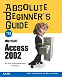 Gunderloy, Mike: Absolute Beginner's Guide to Microsoft Access 2002