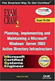 Willis, Will: MCSE Planning, Implementing, and Maintaining a Microsoft Windows Server 2003 Active Directory Infrastructure Exam Cram 2 (Exam Cram 70-294)