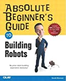 Branwyn, Gareth: Absolute Beginner's Guide to Building Robots