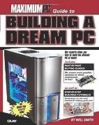 Maximum PC Guide to Building a Dream PC…