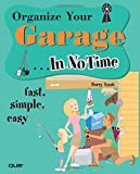 Izsak, Barry: Organize Your Garage... In No Time