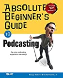 Colombo, George: Absolute Beginner's Guide to Podcasting