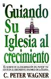Warner, P.: Guiando su Iglesia al Crecimiento (Spanish Edition)