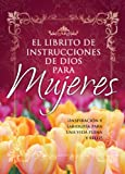 Honor Books: Librito de Instrucciones de Dios Para Mujeres: Inspiracion y Sabiduria Para Mujeres A Fin de Que Logren una Vida Feliz y Realizada = God's Little Inst ... Edition) (God's Little Instruction Books)