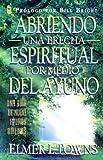 Towns, Elmer L.: Abriendo Brecha Espiritual Por Medio del Ayuno (Spanish Edition)