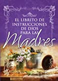 Honor Books: Librito de Instrucciones de Dios Para Madres / God's Little Instruction Book for Mothers (God's Little Instruction Books) (Spanish Edition)