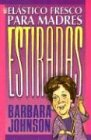 Johnson, Barbara: Elastico Fresco Para Madres Estiradas / Fresh Elastic for Stretched Out Mothers (Spanish Edition)