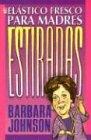 Johnson, Barbara: Elastico Fresco Para Madres Estiradas / Fresh Elastic for Stretched Out Mothers (Spanish Edition)