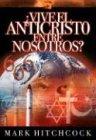Hitchcock, Mark: Vive el Anticristo Entre Nosotros? = Is the Antichrist Alive Today? (Spanish Edition)