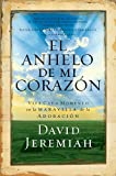 Jeremiah, David: El Anehelo De Mi Corazon /the Desire Of My Heart: Viva Cada Momento En El Prodigio De La Adoracion/ Life Every Moment Of Life In The Prodigy Of Adoration