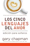 Gary D. Chapman: Los Cinco Lenguajes del Amor para Solteros (The Five Love Languages for Singles, Spanish edition)