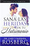 Gary Rosberg: Sana las heridas en tu matrimonio / Heal the Wounds in Your Marriage (Para Que el Mundo Sepa) (Spanish Edition)