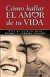 Neil Clark Warren: Como Hallar el Amor de Tu Vida: Diez Principios Para Escoger al Conyuge Adecuado (Spanish Edition)