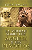 Tony Evans: La Verdad Sobre los Angeles y Demonios/ The Truth About Angels and Demons (Spanish Edition)