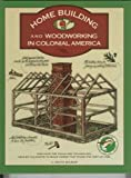 Wilbur, C. Keith: Homebuilding and Woodworking in Colonial America