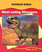 Meat-eating Dinosaurs (Dinosaur World) by…