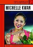 Koestler-Grack, Rachel A.: Michelle Kwan (Asian Americans of Achievement)