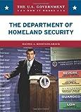 Koestler-Grack, Rachel A.: The Department of Homeland Security (U.S. Government: How It Works)