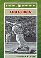 Lou Gehrig (Baseball Superstars) by Ronald…