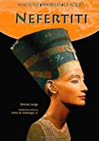 Nefertiti (Ancient World Leaders) by Brenda…