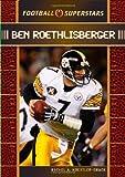 Koestler-Grack, Rachel A.: Ben Roethlisberger (Football Superstars)