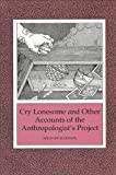 Richardson, Miles: Cry Lonesome and Other Accounts of the Anthropologist's Project