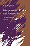 Tilghman, Benjamin R.: Wittgenstein, Ethics and Aesthetics: The View from Eternity