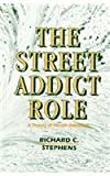 Stephens, Richard C.: The Street Addict Role: A Theory of Heroin Addiction