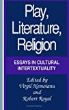 Nemoianu, Virgil: Play, Literature, Religion: Essays in Cultural Intertextuality