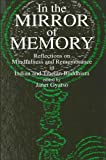 Gyatso, Janet: In the Mirror of Memory: Reflections on Mindfulness and Remembrance in Indian and Tibetan Buddhism