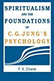 Charet, F.X.: Spiritualism and the Foundations of C.G. Jung's Psychology