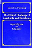 Darrell J. Fasching: The Ethical Challenge of Auschwitz and Hiroshima: Apocalypse or Utopia?