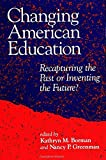 Borman, Kathryn M.: Changing American Education: Recapturing the Past or Inventing the Future? (Suny Series, Teacher Preparation and Development)