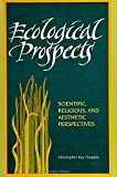 Chapple, Christopher Key: Ecological Prospects: Scientific, Religious, and Aesthetic Perspectives