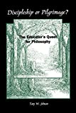 Johnson, Tony W.: Discipleship or Pilgrimage?: The Educator's Quest for Philosophy