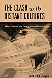 Payne, Richard J.: The Clash With Distant Cultures: Values, Interests, and Force in American Foreign Policy