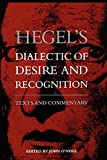 Hegel, Georg Wilhelm Friedrich: Hegel's Dialectic of Desire and Recognition: Texts and Commentary