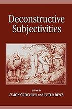 Deconstructive Subjectivities by Simon…