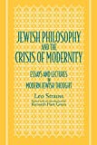 Strauss, Leo: Jewish Philosophy and the Crisis of Modernity: Essays and Lectures in Modern Jewish Thought (Suny Series, Jewish Writings of Strauss)